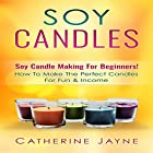 Soy Candles: Soy Candle Making for Beginners!: How to Make the Perfect Candles for Fun & Income Hörbuch von Catherine Jayne Gesprochen von: Jim D. Johnston