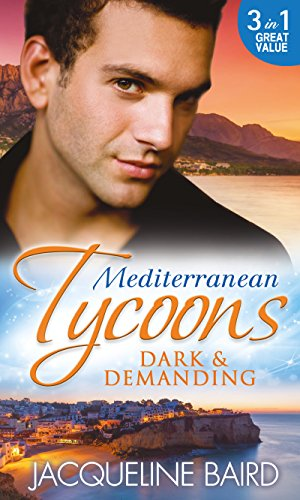 Jacqueline Baird - Mediterranean Tycoons: Dark & Demanding (Mills & Boon M&B): At The Spaniard's Pleasure / A Most Passionate Revenge / The Italian Billionaire's Ruthless Revenge