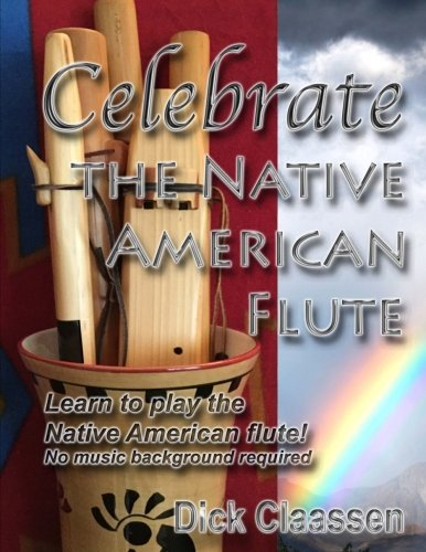 Celebrate the Native American Flute: Learn to play the Native American flute! (EarthFlute) (Volume 1)
