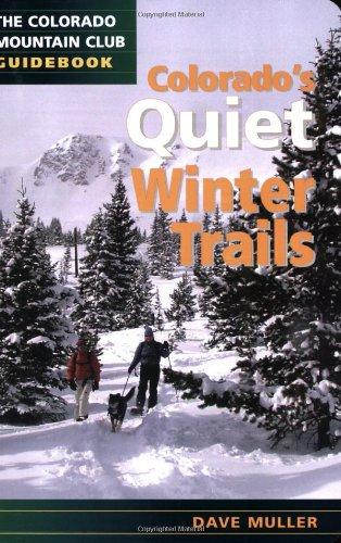 Colorado'S Quiet Winter Trails (Colorado Mountain Club Guidebooks)