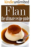 Flan - The Ultimate Recipe Guide: (Updated) (English Edition)