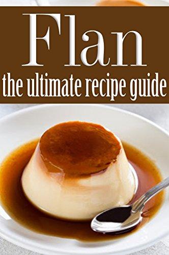Flan - The Ultimate Recipe Guide by Brenda Morales, Encore Books