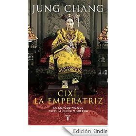 Cixí, la emperatriz: La concubina que creó la China moderna