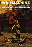 img - for War Machine: How To Transform Yourself Into A Vicious And Deadly Street Fighter book / textbook / text book
