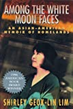 img - for Among the White Moon Faces: An Asian-American Memoir of Homelands (The Cross-Cultural Memoir Series) book / textbook / text book