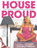 Danielle Proud House Proud: Hip Craft for the Modern Homemaker