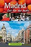 Reiseführer Madrid - Zeit für das Beste: Highlights - Geheimtipps - Wohlfühladressen von der Prachstraße Gran Via über das Kreativviertel Chueca, bis hin zum Hammam und der Chocolateria