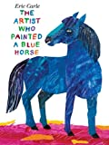 The Artist Who Painted a Blue Horse Eric Carle