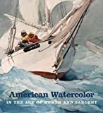 img - for American Watercolor in the Age of Homer and Sargent book / textbook / text book