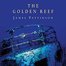 The Golden Reef Audiobook by James Pattinson Narrated by Peter Wickham