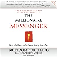 The Millionaire Messenger: Make a Difference and a Fortune Sharing Your Advice (       UNABRIDGED) by Brendon Burchard Narrated by Brendon Burchard