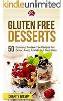GLUTEN FREE COOKBOOK: Gluten Free Desserts - 50 Delicious Gluten Free Recipes For Celiac, Paleo And Gluten Free Diets (Gluten Free Diet) (Health Wealth & Happiness Book 58) (English Edition)