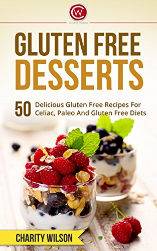 Free Kindle Book : GLUTEN FREE COOKBOOK: Gluten Free Desserts - 50 Delicious Gluten Free Recipes For Celiac, Paleo And Gluten Free Diets (Gluten Free Diet) (Health Wealth & Happiness Book 58)
