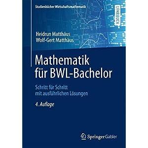 Mathematik für BWL-Bachelor: Schritt für Schritt mit ausführlichen Lösungen (Studienb