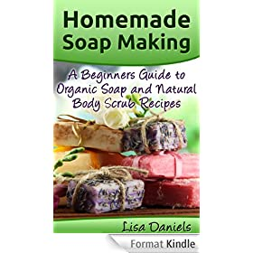 Homemade Soap Making: A Beginner's Guide to Organic Soap and Natural Body Scrub Recipes (English Edition)