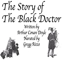 The Story of the Black Doctor Audiobook by Arthur Conan Doyle Narrated by Gregg Rizzo