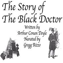 The Story of the Black Doctor (       UNABRIDGED) by Arthur Conan Doyle Narrated by Gregg Rizzo