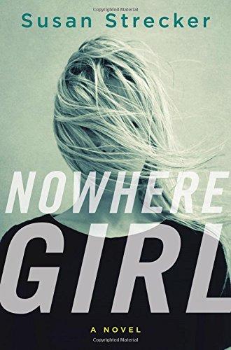 Nowhere Girl: A Novel - Susan Strecker
