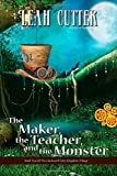 The Maker, the Teacher, and the Monster (The Clockwork Fairy Kingdom Trilogy) (Volume 2)