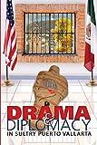 Drama & Diplomacy: In Sultry Puerto Vallarta