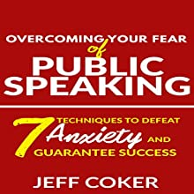 Overcoming Your Fear of Public Speaking: 7 Techniques to Defeat Anxiety and Guarantee Success (       UNABRIDGED) by Jeff Coker Narrated by David Ayers