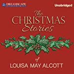 The Christmas Stories of Louisa May Alcott | Louisa May Alcott