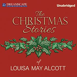 The Christmas Stories of Louisa May Alcott | [Louisa May Alcott]