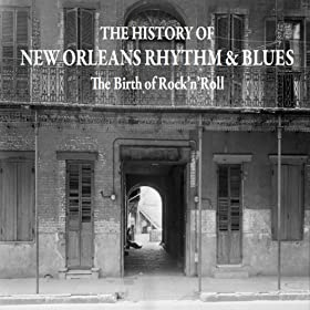 The History of New Orleans Rhythm & Blues - The Birth of Rock'n'roll - 1956-1957