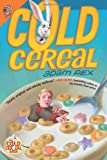 Adam Rex Cold Cereal (Cold Cereal Saga)