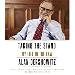 Taking the Stand: My Life in the Law | Alan M. Dershowitz