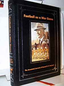 Football as a war game: The annotated journals of General R.R. Neyland Andy Kozar