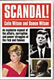 Scandal!: An Explosive Expose of the Affairs, Corruption and Power Struggles of the Rich and Famous (0753512211) by Wilson, Colin