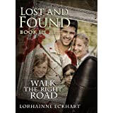 Lost and Found (Book 2, Walk the Right Road Series, A romantic suspense ~ Danger ~ Deception ~ Devotion)by Lorhainne Eckhart