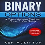 Binary Options: A Comprehensive Beginner Guide to Get Going | Mr Ken McLinton