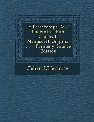 Le Passetemps de J. Lhermite, Pub. D'Apres Le Manuscrit Original ... - Primary Source Edition