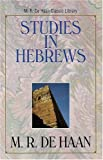 Studies in Hebrews (M.R. de Haan Classic Library) (0825424798) by M. R. DeHaan