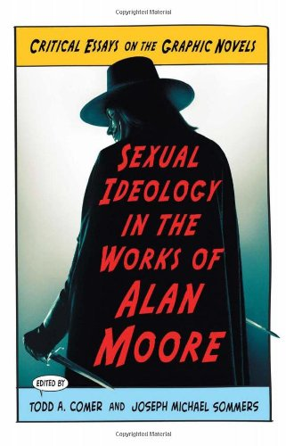 Sexual Ideology in the Works of Alan Moore: Critical Essays on the Graphic Novels