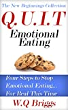 Q.U.I.T Emotional Eating: Advice On How To Quit Emotional Eating In 4 EASY Steps (New Beginnings Collection)