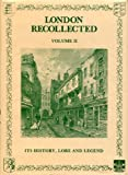 img - for London Recollected, Vol. II: Its History, Lore and Legend book / textbook / text book