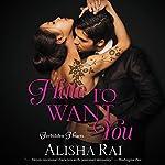 Hate to Want You: Forbidden Hearts   Alisha Rai