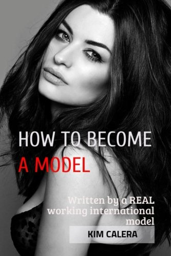 HOW TO BECOME A MODEL - written by a REAL working international model Kim Calera (How To Become A Model compare prices)