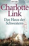 Das Haus der Schwestern: Roman - Charlotte Link