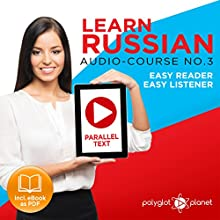 Learn Russian - Easy Reader - Easy Listener - Parallel Text Audio Course No. 3 Audiobook by  Polyglot Planet Narrated by Paul Vassiliev, Christopher Tester