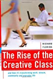 The Rise Of The Creative Class: And How It's Transforming Work, Leisure, Community And Everyday Life (0465024769) by Richard Florida