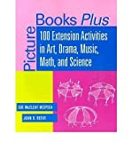 img - for Picture Books Plus: 100 Extension Activities in Art, Drama, Music, Math and Science (Picture books plus) (Paperback) - Common book / textbook / text book