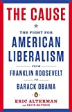 The Cause: The Fight for American Liberalism from Franklin Roosevelt to Barack Obama (0143121642) by Alterman, Eric