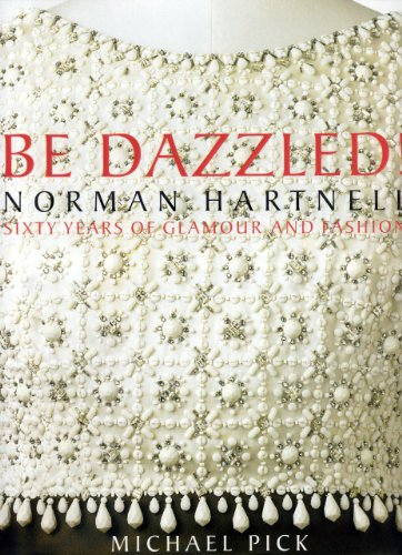 Be Dazzled!: Norman Hartnell Sixty Years of Glamour & Flash PDF