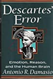 Descartes' Error: Emotion, Reason, and the Human Brain (0399138943) by Antonio Damasio