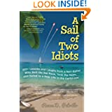 A Sail of Two Idiots: 100+ Lessons and Laughs from a Non-Sailor Who Quit the Rat Race, Took the Helm, and Sailed...