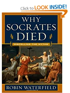 Why Socrates Died: Dispelling the Myths Robin Waterfield